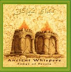 Ancient Whispers, Songs of Persia I by Khodadad (Khodi) Kaviani, Nooshafarin, and Saeed Shahram