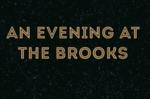 An Evening at the Brooks