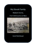 My Slovak Family: Madash Stories, from Old Country to New by Carol Steinhauer